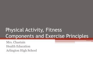 Physical Activity, Fitness Components and Exercise Principles