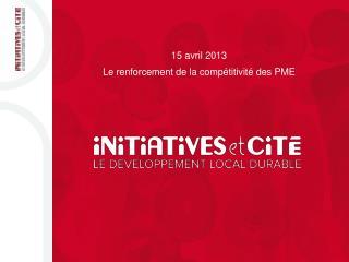 15 avril 2013 Le renforcement de la compétitivité des PME