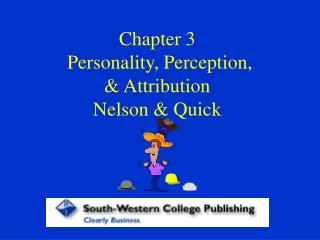 Chapter 3  Personality, Perception, & Attribution  Nelson & Quick
