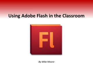 Using Adobe Flash in the Classroom