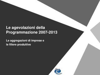 Le agevolazioni della Programmazione 2007-2013