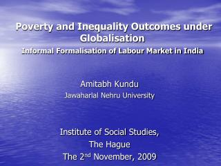 Poverty and Inequality Outcomes under Globalisation Informal Formalisation of Labour Market in India