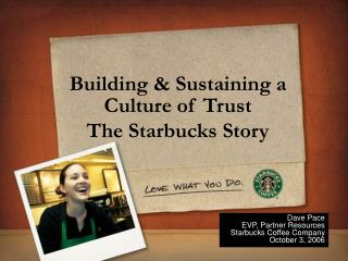 Building & Sustaining a Culture of Trust The Starbucks Story