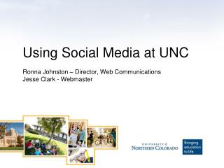 Using Social Media at UNC Ronna Johnston – Director, Web Communications Jesse Clark - Webmaster