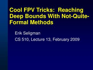 Cool FPV Tricks:  Reaching Deep Bounds With Not-Quite-Formal Methods
