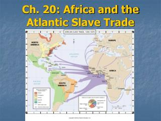 Ch. 20: Africa and the Atlantic Slave Trade