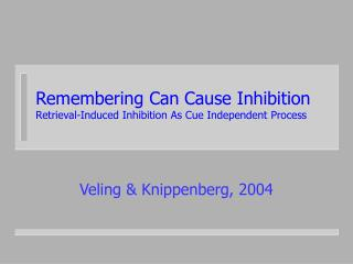 Remembering Can Cause Inhibition Retrieval-Induced Inhibition As Cue Independent Process