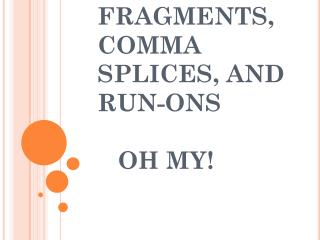 FRAGMENTS, COMMA SPLICES, AND RUN-ONS    OH MY!