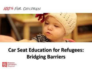 Car Seat Education for Refugees:   Bridging Barriers