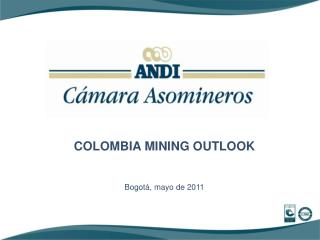 COLOMBIA MINING OUTLOOK    Bogot , mayo de 2011