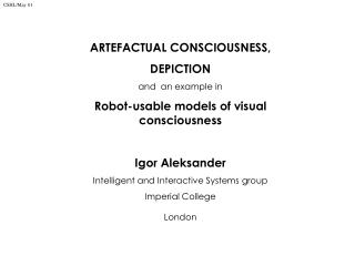 ARTEFACTUAL CONSCIOUSNESS, DEPICTION and  an example in Robot-usable models of visual consciousness Igor Aleksander Int