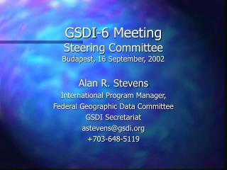 GSDI-6 Meeting Steering Committee Budapest, 16 September, 2002