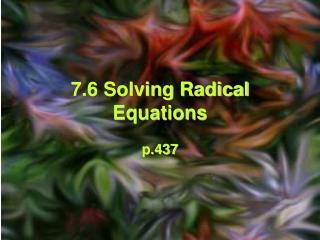 7.6 Solving Radical Equations