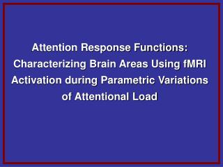Attention Response Functions: Characterizing Brain Areas Using fMRI Activation during Parametric Variations of Attentio
