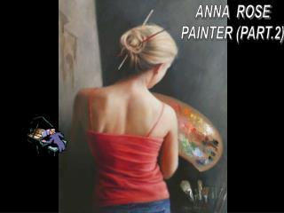 ANNA  ROSE PAINTER (PART.2)