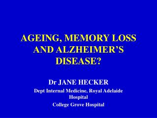 AGEING, MEMORY LOSS AND ALZHEIMER'S DISEASE?