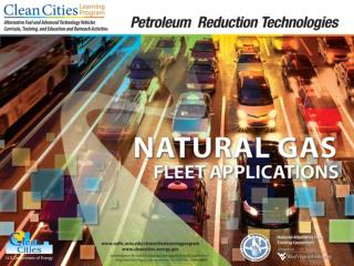 Objectives Explain how to implement green fleets Learn about incentives for converting to natural gas fleets