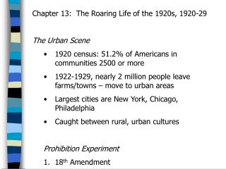 Chapter 13:  The Roaring Life of the 1920s, 1920-29 The Urban Scene 1920 census: 51.2% of Americans in communities 2500
