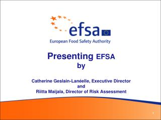 Presenting  E FSA  by Catherine Geslain-Lanéelle, Executive Director and Riitta Maijala, Director of Risk Assessment