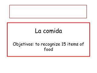La comida Objetivos : to recognize 15 items of food