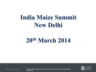 India Maize Summit New Delhi 20 th  March 2014