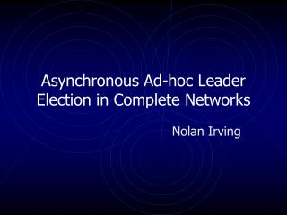 Asynchronous Ad-hoc Leader Election in Complete Networks