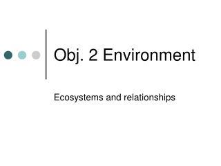 Obj. 2 Environment