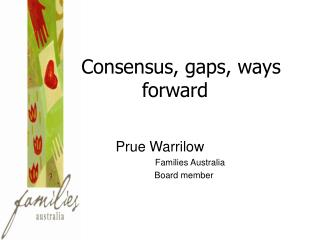 Consensus, gaps, ways forward