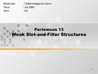 Pertemuan 13 Weak Slot-and-Filler Structures