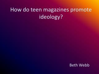 How do teen magazines promote ideology?