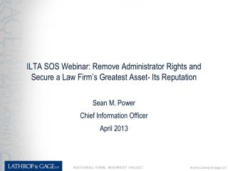 ILTA SOS Webinar: Remove Administrator Rights and Secure a Law Firm's Greatest Asset- Its  Reputation