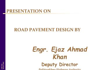 Engr. Ejaz Ahmad Khan Deputy Director Pakhtunkhwa Highways Authority
