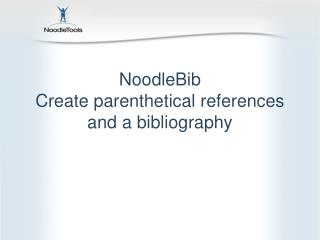 NoodleBib Create parenthetical references and a bibliography