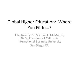 Global Higher Education:  Where You Fit In…?