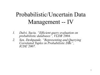 Probabilistic/Uncertain Data Management -- IV