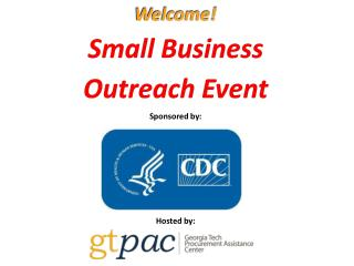 Welcome! Small  Business  Outreach  Event Sponsored by : Hosted  by: