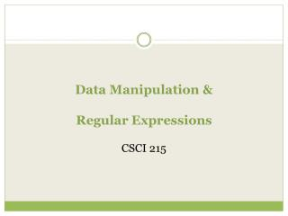 Data Manipulation &  Regular Expressions CSCI 215