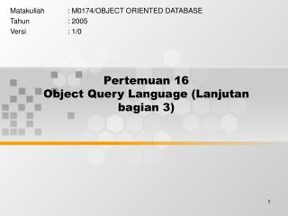 Pertemuan 16 Object Query Language (Lanjutan bagian 3)