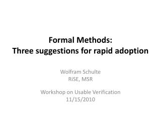 Formal Methods:  Three suggestions for rapid adoption