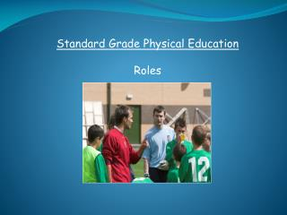 Standard Grade Physical Education  Roles