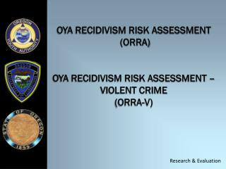 OYA Recidivism Risk Assessment  (ORRA) OYA Recidivism Risk Assessment – Violent Crime (ORRA-V)