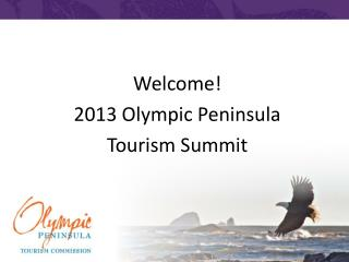 Welcome!  2013 Olympic Peninsula  Tourism Summit