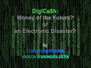 DigiCa$h: Money of the Future? or an Electronic Disaster?