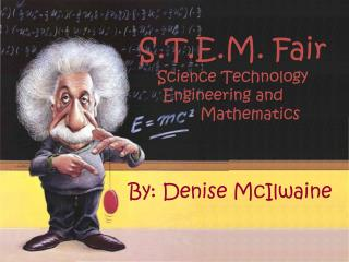 S.T.E.M. Fair  Science Technology Engineering and  		Mathematics