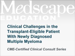 Clinical Challenges in the Transplant-Eligible Patient With Newly Diagnosed Multiple Myeloma