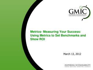 Metrics- Measuring  Your Success : Using Metrics to Set Benchmarks and Show ROI