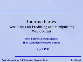 Intermediaries New Places for Producing and Manipulating Web Content