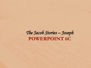 The  Jacob Stories – Joseph POWERPOINT  6C