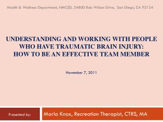 UNDERSTANDING AND WORKING WITH PEOPLE WHO  HAVE TRAUMATIC BRAIN INJURY: How to be an effective team member