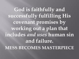 God is faithfully and successfully fulfilling His covenant promises by working out a plan that includes  and uses  huma